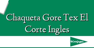 Comprar  &#160Chaqueta Gore Tex El Corte Ingles