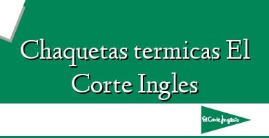 Comprar  &#160Chaquetas termicas El Corte Ingles