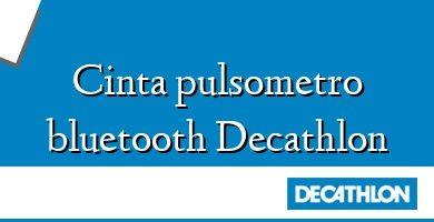Comprar &#160Cinta pulsometro bluetooth Decathlon
