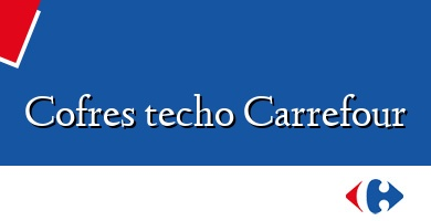 Comprar  &#160Cofres techo Carrefour