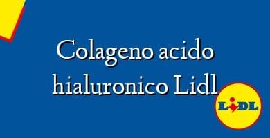 Comprar &#160Colageno acido hialuronico Lidl