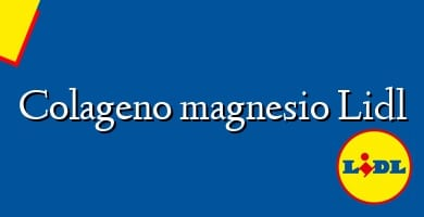 Comprar  &#160Colageno magnesio Lidl