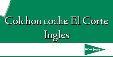 Comprar  &#160Colchon coche El Corte Ingles