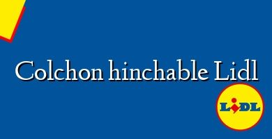 Comprar &#160Colchon hinchable Lidl