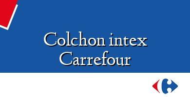 Comprar &#160Colchon intex Carrefour