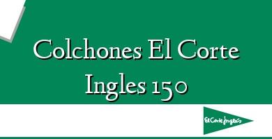 Comprar  &#160Colchones El Corte Ingles 150