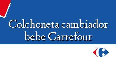 Comprar  &#160Colchoneta cambiador bebe Carrefour