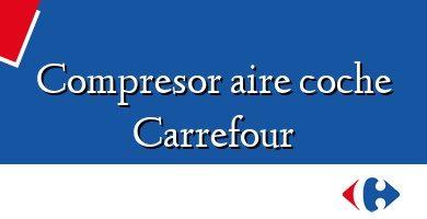 Comprar &#160Compresor aire coche Carrefour
