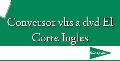 Comprar &#160Conversor vhs a dvd El Corte Ingles