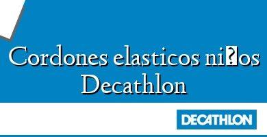 Comprar &#160Cordones elasticos niños Decathlon