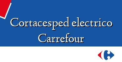 Comprar &#160Cortacesped electrico Carrefour