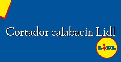 Comprar &#160Cortador calabacin Lidl