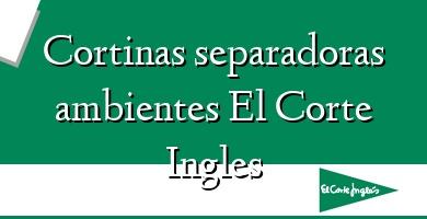 Comprar  &#160Cortinas separadoras ambientes El Corte Ingles