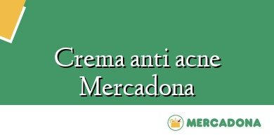 Comprar &#160Crema anti acne Mercadona