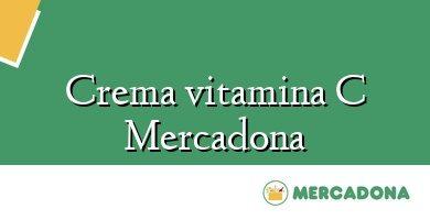 Comprar &#160Crema vitamina C Mercadona