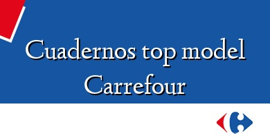 Comprar  &#160Cuadernos top model Carrefour