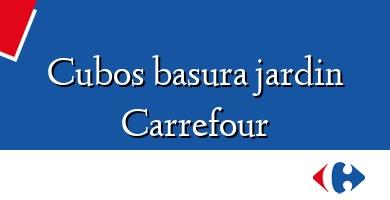 Comprar  &#160Cubos basura jardin Carrefour