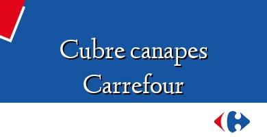 Comprar  &#160Cubre canapes Carrefour