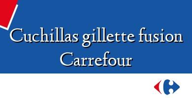 Comprar &#160Cuchillas gillette fusion Carrefour