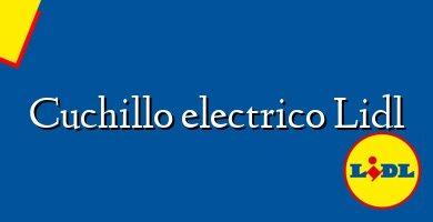 Comprar &#160Cuchillo electrico Lidl