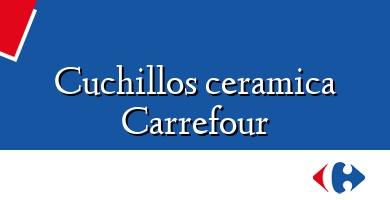 Comprar  &#160Cuchillos ceramica Carrefour