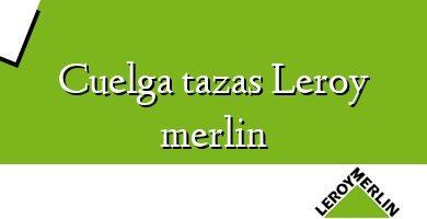 Comprar &#160Cuelga tazas Leroy merlin