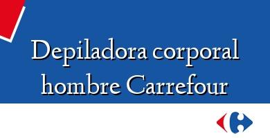 Comprar  &#160Depiladora corporal hombre Carrefour