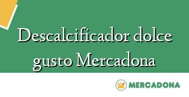 Comprar  &#160Descalcificador dolce gusto Mercadona