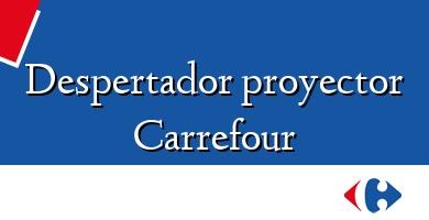 Comprar &#160Despertador proyector Carrefour