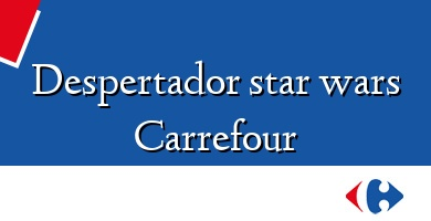 Comprar  &#160Despertador star wars Carrefour