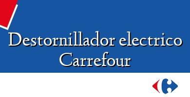 Comprar  &#160Destornillador electrico Carrefour
