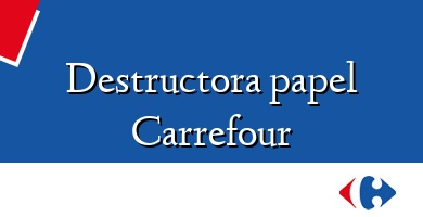 Comprar  &#160Destructora papel Carrefour