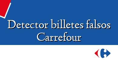Comprar &#160Detector billetes falsos Carrefour