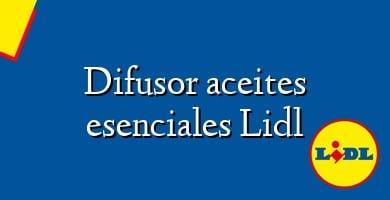 Comprar  &#160Difusor aceites esenciales Lidl