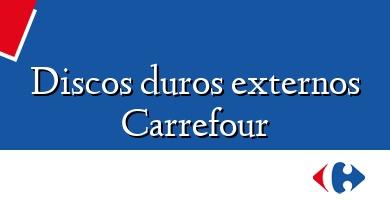 Comprar  &#160Discos duros externos Carrefour