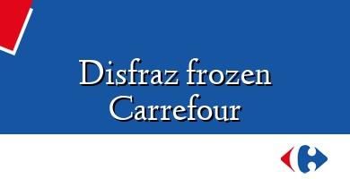 Comprar  &#160Disfraz frozen Carrefour