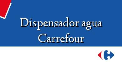 Comprar &#160Dispensador agua Carrefour