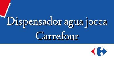 Comprar  &#160Dispensador agua jocca Carrefour