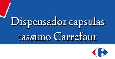 Comprar &#160Dispensador capsulas tassimo Carrefour