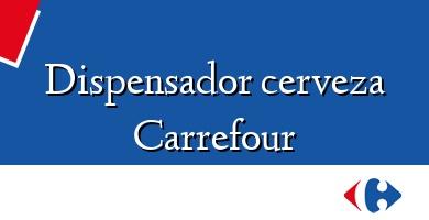 Comprar &#160Dispensador cerveza Carrefour