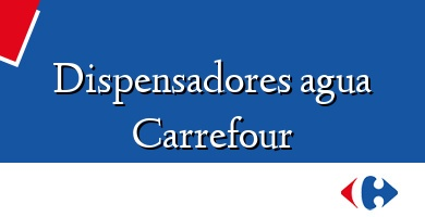 Comprar  &#160Dispensadores agua Carrefour