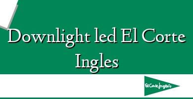 Comprar  &#160Downlight led El Corte Ingles