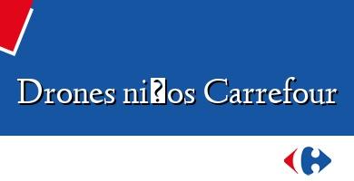 Comprar  &#160Drones niños Carrefour