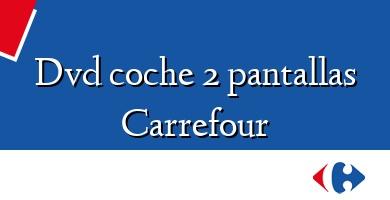 Comprar  &#160Dvd coche 2 pantallas Carrefour