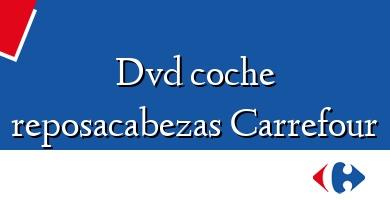 Comprar  &#160Dvd coche reposacabezas Carrefour