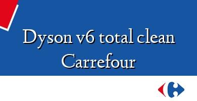 Comprar  &#160Dyson v6 total clean Carrefour