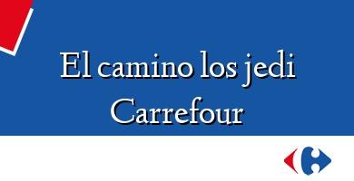Comprar  &#160El camino los jedi Carrefour