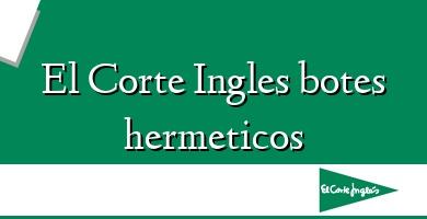 Comprar  &#160El Corte Ingles botes hermeticos