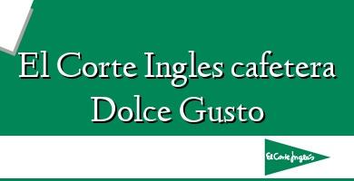 Comprar  &#160El Corte Ingles cafetera Dolce Gusto