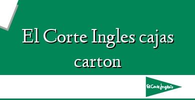 Comprar  &#160El Corte Ingles cajas carton